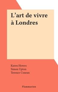 Karen Howes et Simon Upton - L'art de vivre à Londres.