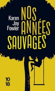 Karen Joy Fowler - Nos années sauvages.