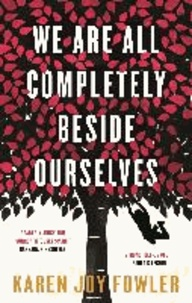 Karen Joy Fowler - We Are All Completely Beside Ourselves.