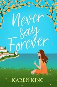 Karen King - Never Say Forever - an uplifting and feel-good summer romance.