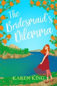 Karen King - The Bridesmaid's Dilemma - A fun, feisty and utterly romantic summer tale.