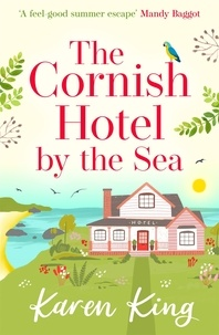 Karen King - The Cornish Hotel by the Sea - The perfect uplifting summer read.
