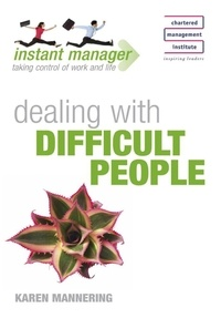 Karen Mannering - Instant Manager: Dealing with Difficult People.