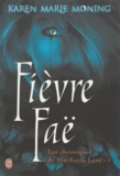 Karen Marie Moning - Chroniques de MacKayla Lane Tome 3 : Fièvre Faë.