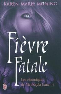 Karen Marie Moning - Chroniques de MacKayla Lane Tome 4 : Fièvre Fatale.