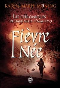 Karen Marie Moning - Les chroniques de Dani Mega O'Malley Tome 3 : Fièvre née.