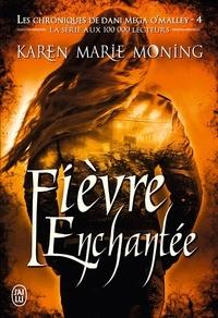 Karen Marie Moning - Les chroniques de Dani Mega O'Malley Tome 4 : Fièvre enchantée.
