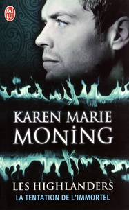 Karen Marie Moning - Les Highlanders Tome 3 : La tentation de l'immortel.