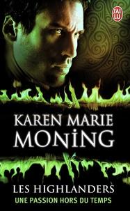 Karen Marie Moning - Les Highlanders Tome 4 : Une passion hors du temps.