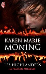 Karen Marie Moning - Les Highlanders Tome 5 : Le pacte de McKeltar.
