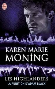 Karen Marie Moning - Les Highlanders Tome 6 : La punition d'Adam Black.