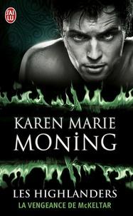 Karen Marie Moning - Les Highlanders Tome 7 : La vengeance de McKeltar.