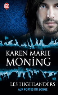 Karen Marie Moning - Les Highlanders Tome 8 : Aux portes du songe.