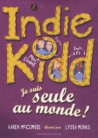 Karen McCombie - Indie Kidd Tome 2 : Je suis seule au monde !.