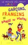 Karen McCombie - Le monde délirant d'Ally Tome 5 : Garçons, frangines et danse du ventre.