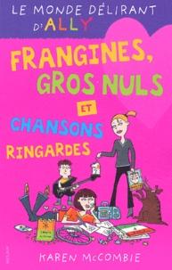 Karen McCombie et Amélie Sarn-Cantin - Le monde délirant d'Ally Tome 6 : Frangines, gros nuls et chansons ringardes.