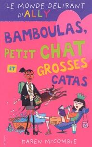 Karen McCombie - Le monde délirant d'Ally Tome 7 : Bamboulas, petit chat et grosses catas.
