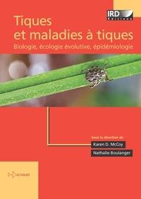 Karen McCoy et Nathalie Boulanger - Tiques et maladies à tiques - Biologie, écologie évolutive, épidémiologie.
