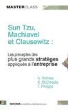 Karen McCreadie et Tim Phillips - Sun Tzu, Machiavel et Clausewitz : les préceptes des plus grands stratèges appliqués à l'entreprise - Edition spéciale : stratégie et tactique.