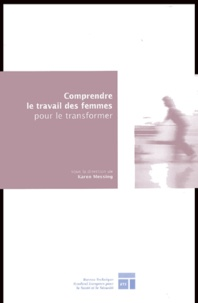 Karen Messing et Laurent Vogel - Comprendre le travail des femmes pour le transformer - Une recherche-action menée par l'Université et les organisations syndicales québécoises.