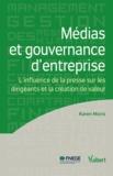 Karen Moris - Médias et gouvernance d'entreprise - L'influence de la presse sur les dirigeants et la création de valeur.