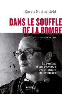 Karen Northshield - Dans le souffle de la bombe - Le combat poignant d une rescapée des attentats de Bruxelles.