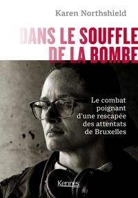 Karen Northshield - Dans le souffle de la bombe - Le combat d'une rescapée des attentats de Bruxelles.