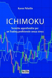 Karen Péloille et Martina Andrea Provenzano - Ichimoku - Tecniche approfondite per un Trading profittevole senza stress.