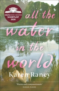 Karen Raney - All the Water in the World - A tender novel of love and loss.
