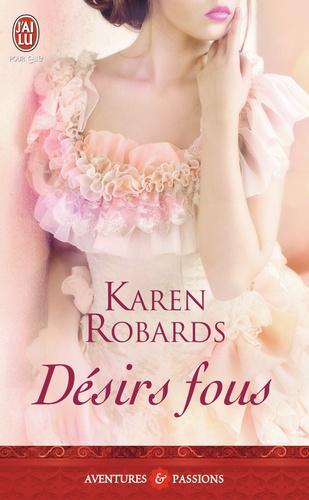 Karen Robards - Désirs fous.