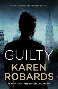 Karen Robards - Guilty - A page-turning thriller full of suspense.