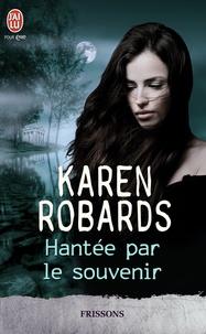 Karen Robards - Hantée par le souvenir.