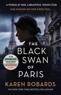 Karen Robards - The Black Swan of Paris - The heart-breaking, gripping historical thriller for fans of Heather Morris.