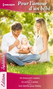 Karen Rose Smith et Amy J. Fetzer - Pour l'amour d'un bébé - Un émouvant cadeau - Un enfant à aimer - Une famille pour Hailey.