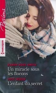 Karen Rose Smith et Joss Wood - Un miracle sous les flocons ; L'enfant du secret.