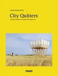 Karen Rosenkranz - City Quitters: An Exploration of Post-Urban Life.