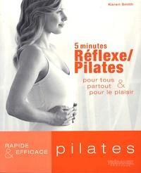 Karen Smith - 5 minutes Réflexe/Pilates - Pour tous partout & pour le plaisir.