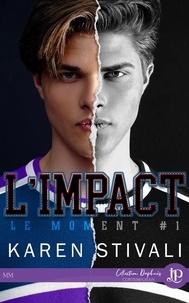 Karen Stivali - LE MOMENT 1 : L'impact.