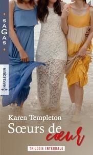 Karen Templeton - Soeurs de coeur - Le secret d'un été - Le plus beau Noël d'April - Eblouissant désir.