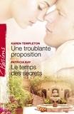 Karen Templeton et Patricia Kay - Une troublante proposition - Le temps des secrets (Harlequin Passions).