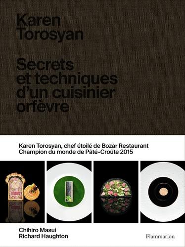 Karen Torosyan - Karen Torosyan - Secrets et techniques d'un cuisinier orfèvre.
