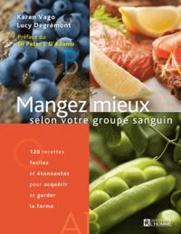 Karen Vago et Lucy Degrémont - Mangez mieux selon votre groupe sanguin - 120 recettes faciles étonnantes pour acquérir et garder la forme.
