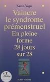 Karen Vago et Pierre Crépon - Vaincre le syndrome prémenstruel - En pleine forme 28 jours sur 28.