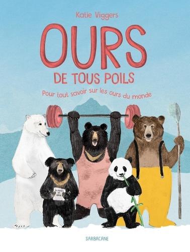 Karen Viggers - Ours de tous poils - Pour tout savoir sur les ours du monde.