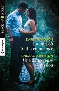 Karen Whiddon et Linda O. Johnston - La nuit où tout a commencé - Une dangereuse mission.