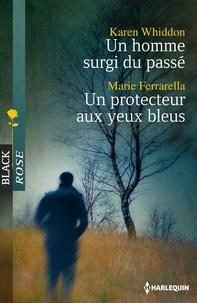 Karen Whiddon et Marie Ferrarella - Un homme surgi du passé - Un protecteur aux yeux bleus.