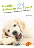 Karen Wild - Un chien parfait en 21 jours - Lui (ré)apprendre les bonnes manières en s'amusant.
