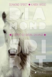 Karen Wood et Sylvie Del Cotto - L'esprit du cheval sauvage - Diamond Spirit - Tome 2.