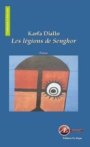 Karfa Diallo - Les Légions de Senghor - Recueil de poèmes sur l'Afrique.