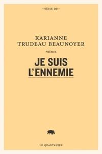 Karianne Trudeau Beaunoyer - Je suis l'ennemie.